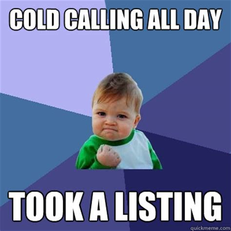 Cold Memes - cold calling all day took a listing success kid quickmeme