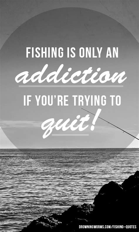 addiction fishing quote drowning worms