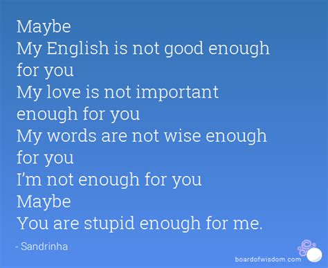 Maybe Im Not Good Enough Quotes