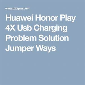 Huawei Honor Play 4x Usb Charging Problem Solution Jumper