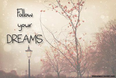 Follow Your Dreams Tumblr Quotes