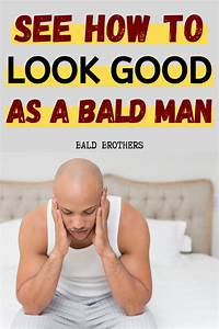 Free Guide  How To Look Good As A Bald Man