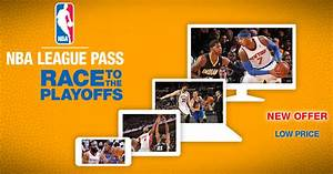 NBA LEAGUE PASS RACE TO PLAYOFFS PACKAGE NOW AVAILABLE ...