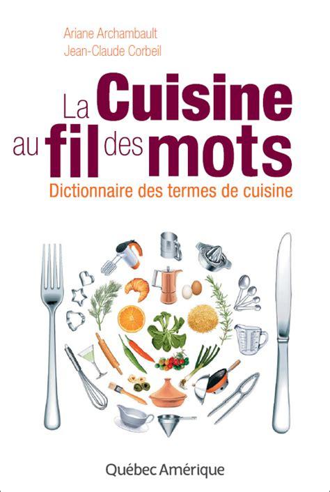 dictionnaire de la cuisine télécharger la cuisine au fil des mots dictionnaire des