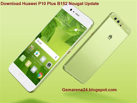 huawei p10 plus b152 nougat update gadgets and app news