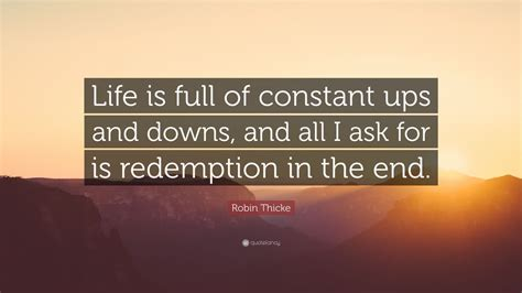 "Are you feeling lost and confused? Robin Thicke Quote: ""Life is full of constant ups and downs, and all I ask for is redemption in ..."