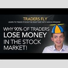 Why Do 90% Of Stock Traders Fail Or Lose Money Youtube