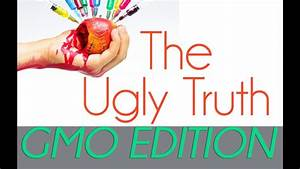 The Ugly Truth About Gmo U0026 39 S - What Are Gmos