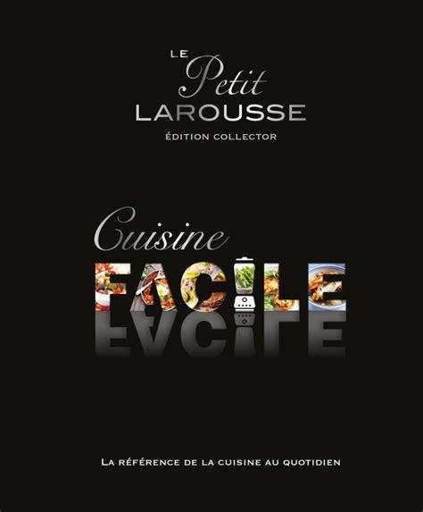 larousse cuisine petit larousse cuisine facile collector editions larousse