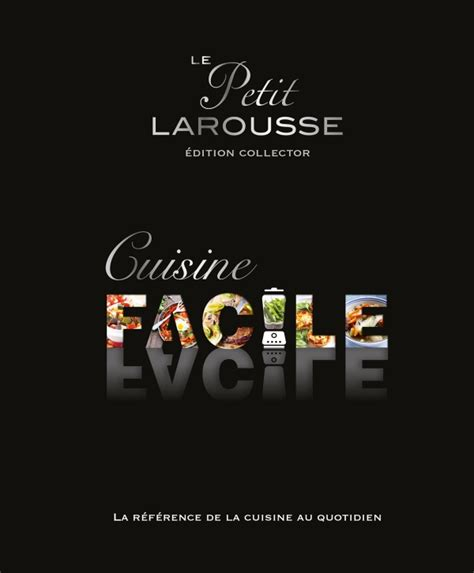 livre cuisine larousse petit larousse cuisine facile collector editions larousse