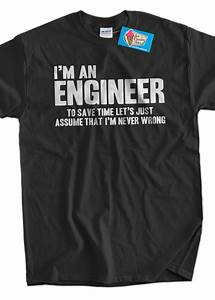 Funny Engineer T-Shirt Engineers Are Never Wrong T-Shirt Gifts