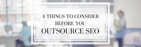 outsource seo 4 things to consider before you outsource seo