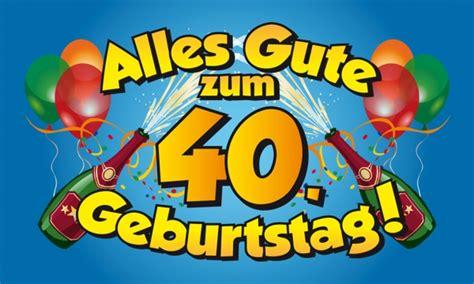 Feiern und party stehen im vordergrund, geschenke dürfen. Alles Gute zum 40. Geburtstag Fahne / Flagge 90x150 cm