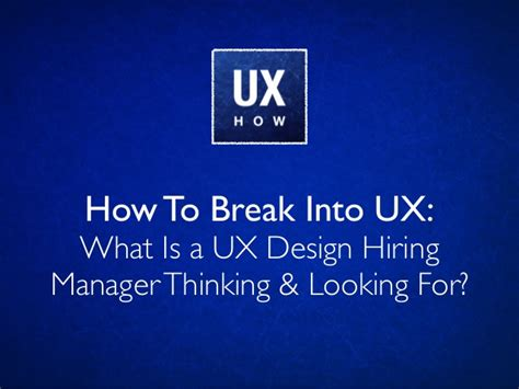 how to break into ux what is a ux design hiring manager thinking l