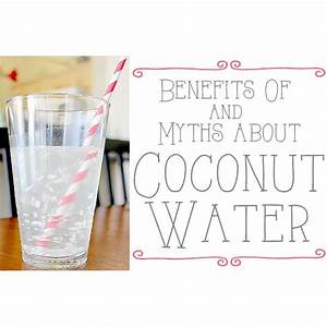 Benefits Of and Myths About Drinking Coconut Water ...
