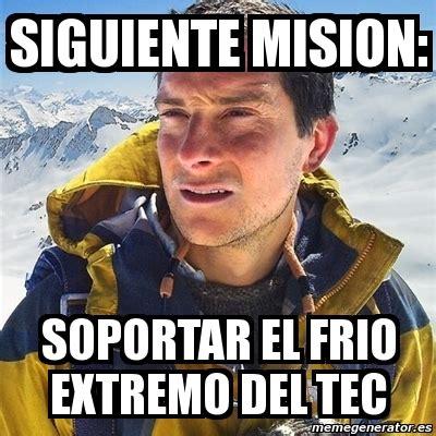 Memes Tec - meme bear grylls siguiente mision soportar el frio extremo del tec 362315