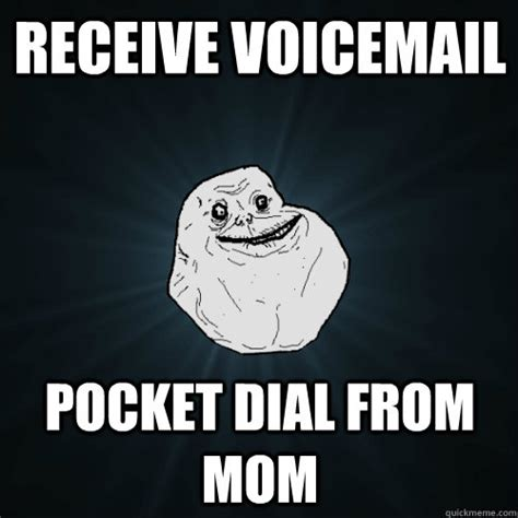 Pocket Dial Meme - receive voicemail pocket dial from mom forever alone quickmeme