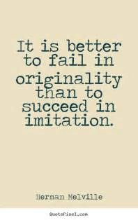 herman melville picture quotes it is better to fail in originality than to succeed success