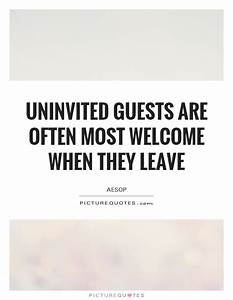 Uninvited guests are often most welcome when they leave ...