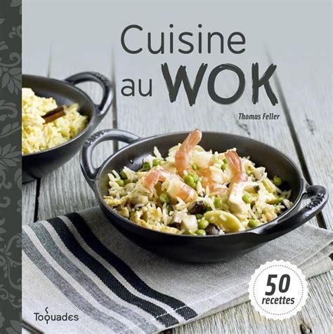 recette de cuisine au wok cuisine au wok 50 recettes par feller denys