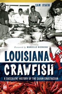 louisiana cuisine history louisiana book irwin pens history of crawfish in louisiana