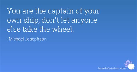Captain Of A Boat Quotes by You Are The Captain Of Your Own Ship Don T Let Anyone