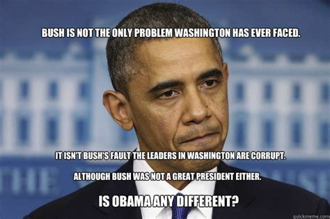 Leadership Memes - bush is not the only problem washington has ever faced it isn t bush s fault the leaders in