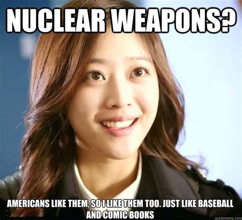 Asian Woman Meme - nuclear weapons americans like them so i like them too just like baseball and comic books