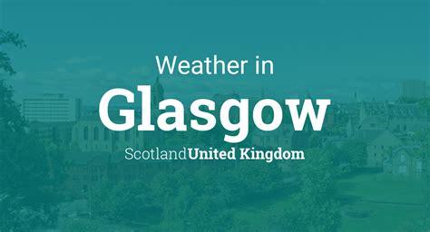weather  glasgow scotland united kingdom