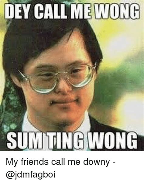 Ultra Downy Meme - dey call me wong summing wong my friends call me downy downy meme on sizzle