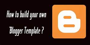 create your own blogger template from scratch o articles With make your own blogger template