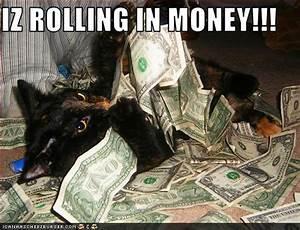 IZ ROLLING IN MONEY Cheezburger Funny Memes Funny