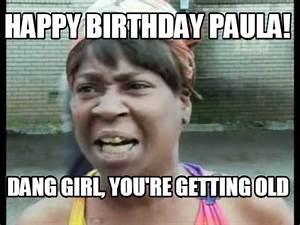 Meme Creator - Happy Birthday Paula! Dang girl, you're ...