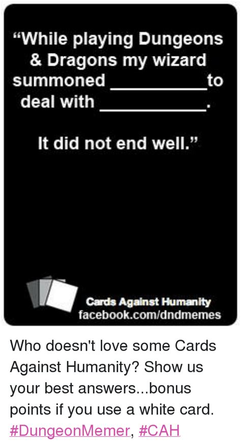 Cards Against Humanity Memes - while playing dungeons dragons my wizard summoned to deal with it did not end well cards