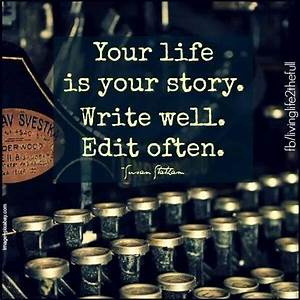 Your Life Is Your Story. Write Well. Edit Often. – Sally's ...