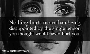 """Quotes Lover, """"Nothing hurts more than being disappointed ..."""