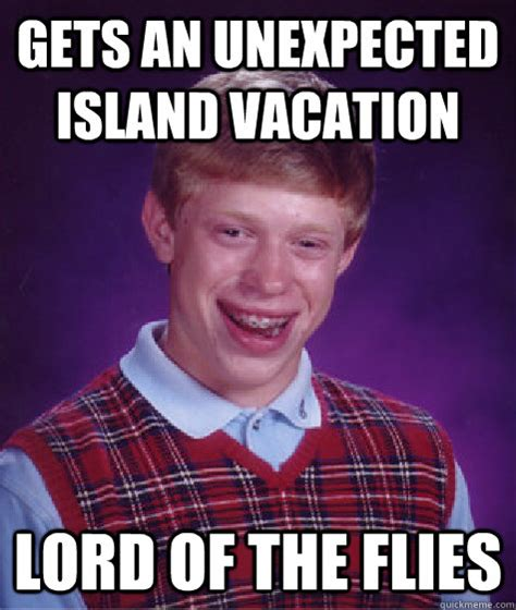 Lord Of The Flies Memes - gets an unexpected island vacation lord of the flies bad luck brian quickmeme