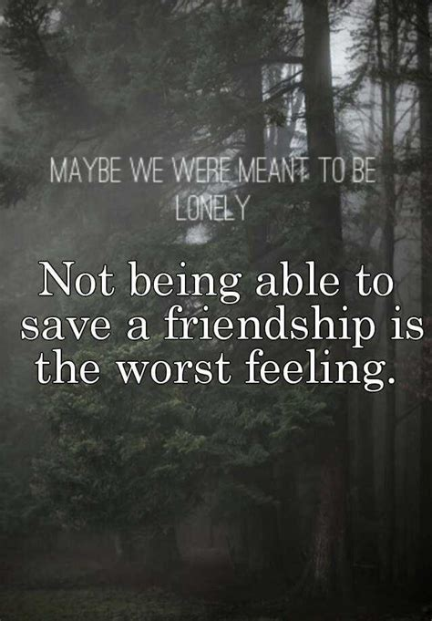 Not Being Able To Save A Friendship Is The Worst Feeling