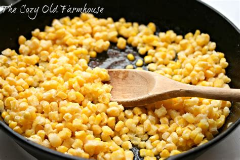 how to make fried corn the cozy old quot farmhouse quot skillet fried corn