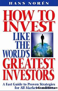 How To Invest Like The World's Greatest Investors - Free ...