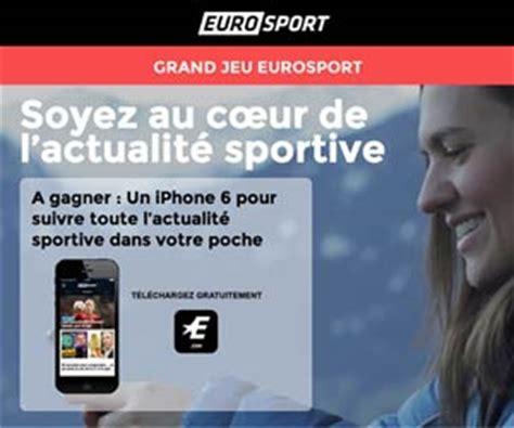 eurosport jeu gratuit avec un iphone 6 224 gagner r 233 ponses fournies maxibonsplans 174