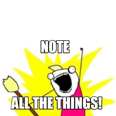 All The Things Meme Generator - meme creator note all the things meme generator at memecreator org