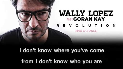 Wally Lopez Feat Goran Kay  Revolution (make A Change