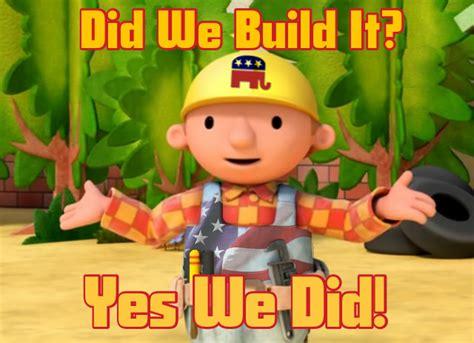 Bob The Builder Memes - republican bob the builder you didn t build that know your meme