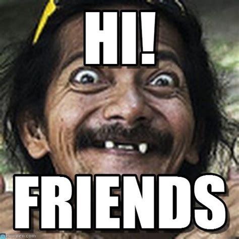 Hi Memes - hi friends meme 1 funny pinterest friends meme and friend memes