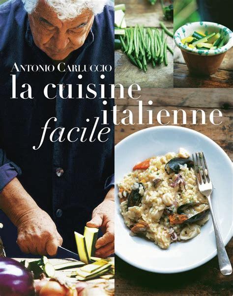 livre de cuisine italienne la cuisine italienne facile antonio carluccio livre