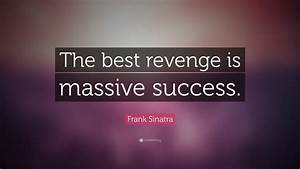 "Frank Sinatra Quote: ""The best revenge is massive success ..."