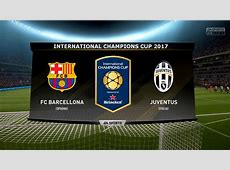 BARCELONA VS JUVENTUS INTERNATIONAL CHAMPIONS CUP 2017
