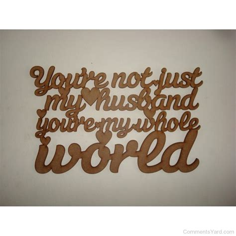 You Are My World Quotes For Husband