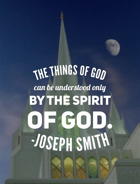 Let these inspirational quotes about god inspire you to put your trust and have faith in him. The things of God can only be understood by the spirit of God. Joseph Smith #ldsquotes #… (With ...